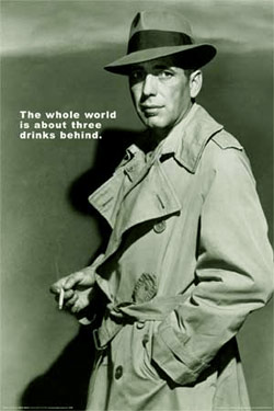 The Whole World is About Three Drinks Behind Poster Humphrey Bogart