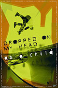 Dropped on my head as a child Poster